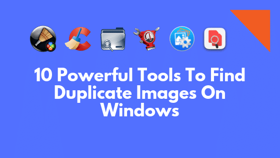 10 Powerful Tools To Find Duplicate Images On Windows
