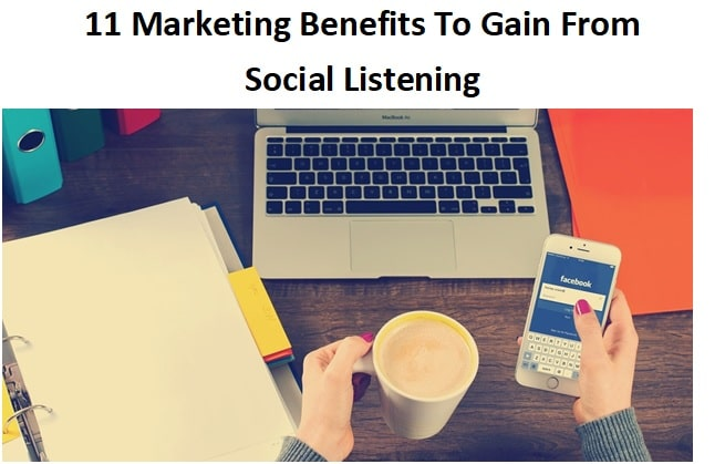 11 Marketing Benefits To Gain From Social Listening