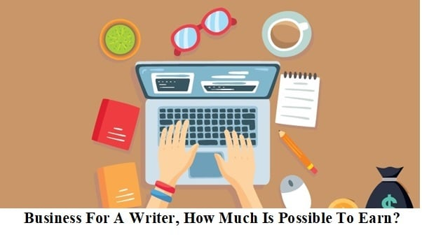 Business For A Writer, How and How Much Is Possible To Earn?