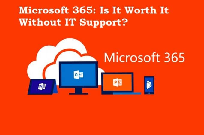 Microsoft 365: Is It Worth It Without IT Support?